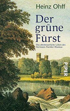 Der grüne Fürst: Das abenteuerliche Leben des Hermann Püc…