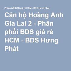 Căn hộ Hoàng Anh Gia Lai 2 - Phân phối BDS giá rẻ HCM - BDS Hưng Phát