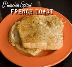Pumpkin Pie Spiced French Toast with Buttermilk Syrup