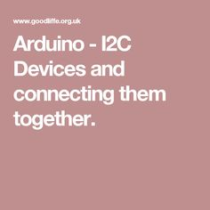 Arduino - I2C Devices and connecting them together.