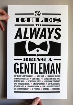 The Rules to Always being a Gentleman  I love this. I want to hang it in the boy's room.