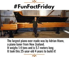#FunFactFriday 🎹  The largest #piano ever made was by Adrian Mann, a #pianotuner from New Zealand. It weighs 1.4 tons and is 5.7 meters long. It look this 25-year-old 4 years to build it! Fun Fact Friday, 25 Years Old, Creative Thinking, New Zealand, Piano, Thoughts, Learning, Studio, Inspiration