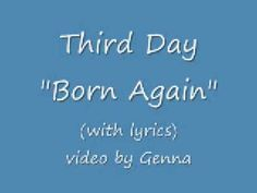 Third Day~Born Again : This is exactly how it felt for me, and so touching to hear this song and get that broken and then reconstructed feeling all over again ! Ah to be Born Again !