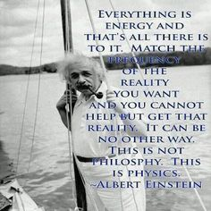 """""""This is not philosophy. This is physics."""" Albert Einstein"""
