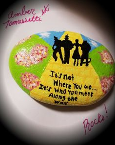 It's who you meet Wizard of Oz painted Rock