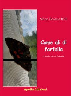 Come ali di farfalla di Maria Rosaria Belfi: la storia di Fareeda, una donna simbolo del coraggio e della fierezza di un popolo. Movies, Movie Posters, Rosario, Films, Film Poster, Cinema, Movie, Film, Movie Quotes