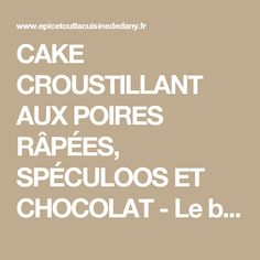 CAKE CROUSTILLANT AUX POIRES RÂPÉES, SPÉCULOOS ET CHOCOLAT - Le blog de epicétout, la cuisine de dany