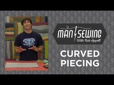 Quilts with Curves: Quilting Tutorial with Rob Appell of Man Sewing - YouTube