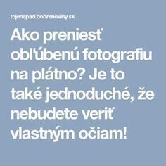 Ako preniesť obľúbenú fotografiu na plátno? Je to také jednoduché, že nebudete veriť vlastným očiam! Good To Know, Decoration, Decoupage, Techno, Education, Home Decor, Notebook, Android, Internet