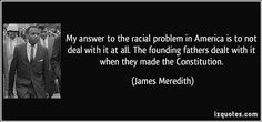 izquotes.com/quotes-pictures/quote-my-answer-to-the-racial-problem-in-america-is-to-not-deal-with-it-at-all-the-founding-fathers-james-meredith-126117.jpg