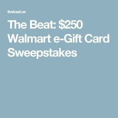 The Beat: $250 Walmart e-Gift Card Sweepstakes
