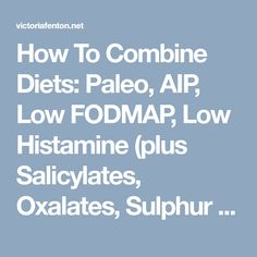 How To Combine Diets: Paleo, AIP, Low FODMAP, Low Histamine (plus Salicylates, Oxalates, Sulphur etc.) – Victoria Fenton