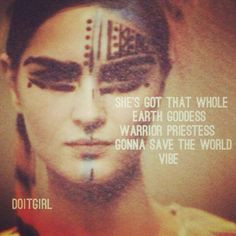 Quotes - words - she's got that whole earth goddess, warrior priestess, gonna save the world vibe - GirlPower