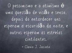 O pessimismo e o otimismo é uma questão de visão e senso, depois do entardecer uns esperam a escuridão da noite, e outros esperam as estrelas cintilantes.