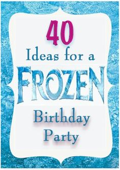 Frozen Party Ideas for Kids. Over 40 ideas for food, games and decorations for a Frozen Themed Birthday Party.