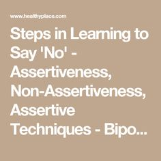 Steps in Learning to Say 'No' - Assertiveness, Non-Assertiveness, Assertive Techniques - Bipolar Disorder - Self Help | HealthyPlace