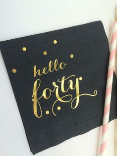 BLACK with Metallic Gold Hello Forty Napkins (set of 25)  Napkins are exactly as shown, we do not add anything else to this napkin :)  Metallic Gold BIRTHDAY Napkins are an elegant way to add a glamorous touch to any event! Place these colorful napkins at any dessert or beverage station. Napkins are BLACK with Metallic Gold Foil!  Size: 4.75 x 4.75 Thickness: 3 ply - Premium Quality Napkins For each quantity of 1 that you purchase...you will receive 25 napkins exactly as shown