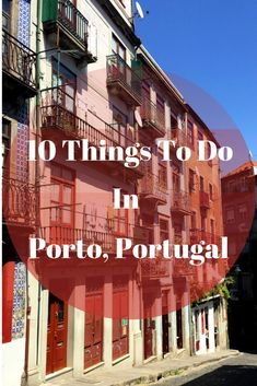 "10 Things to do in Porto, Portugal - ""Much like its famous port wine, Porto has an air of aged refinement in its cultural variances that are best sampled slowly and deliberately, leaving you with a lingering sentimental buzz unmatched by any experience in other vintage European cities."""