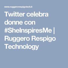 Twitter celebra donne con #SheInspiresMe | Ruggero Respigo Technology