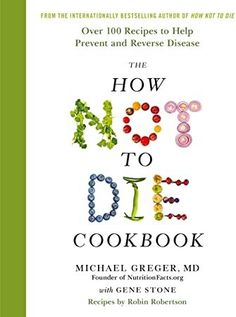 [Free eBook] The How Not To Die Cookbook: Over 100 Recipes to Help Prevent and Reverse Disease Author Michael Greger , Gene Stone, et al. Rip Esselstyn, Thug Kitchen, Cookbook Pdf, Cookbook Recipes, Plant Based Diet, Plant Based Recipes, Got Books, Books To Read, Health