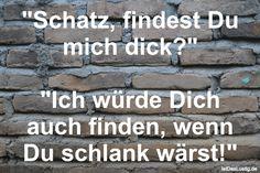 """""""Schatz, findest Du mich dick?"""" """"Ich würde Dich auch finden, wenn Du schlank wärst!"""" ... gefunden auf https://www.istdaslustig.de/spruch/799 #lustig #sprüche #fun #spass"""