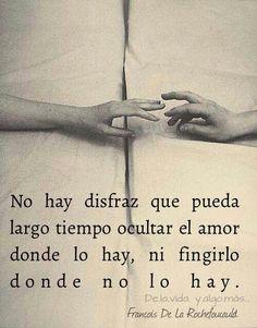 No hay disfraz que pueda largo tiempo ocultar el amor donde lo hay, ni fingirlo…