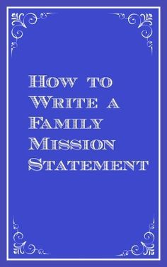 Preparing a family mission statement is a great family activity and will help bring unity and a sense of purpose to your family.