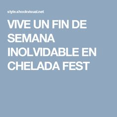 VIVE UN FIN DE SEMANA INOLVIDABLE EN CHELADA FEST