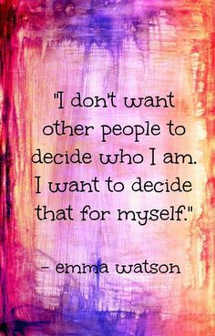 I don't want other people to decide who I am. I want to decide that for myself ... Top 32 Quotes Of The Month