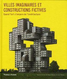 Livres: Villes imaginaires et constructions fictives : Quand l'art s'empare de l'architecture