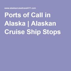 Ports of Call in Alaska | Alaskan Cruise Ship Stops