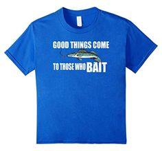 Kids Good Things Come To Those Who BAIT 4 Royal Blue - Brought to you by Avarsha.com