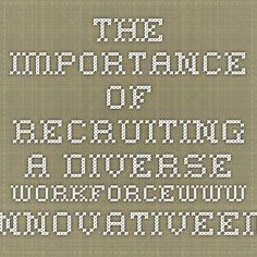 The Importance of Recruiting a Diverse   Workforcewww.innovativeemployeesolutions.com