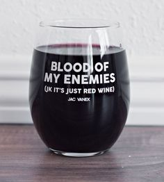 Blood of my enemies (jk it& red wine). Funny wine glasses perfect for Game of Thrones fans. Perfect gift ideas for wine drinkers. Casa Rock, Wine Quotes, Humor Quotes, Ecards Humor, Sarcastic Quotes, Wine Glass Quotes, Funny Quotes, Wine O Clock, Wine Time