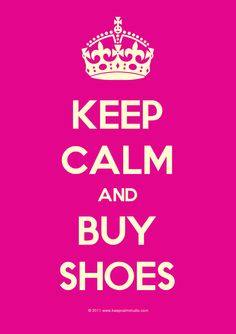 Keep calm and Buy Shoes! Keep Calm Signs, Keep Calm Quotes, Boss Quotes, Me Quotes, Music Quotes, Motivational Quotes, Buy Shoes, Me Too Shoes, Great Quotes