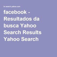 facebook - Resultados da busca Yahoo Search Results Yahoo Search