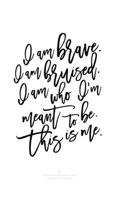 I am brave. I am bruised. I am who I'm meant to be. This is me. The Greatest Showman Quotes and Lyrics - Hugh Jackman, PT Barnum -Zac Efron, Zendaya, Keala Settle Divine Designs Co - Printable BUNDLE