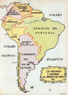 Virreinatos españoles y Capitanías Generales en América del Sur a principios del Siglo XIX South American Art, South America Map, Alternate History, Old Maps, Historical Maps, History Channel, Teaching Spanish, World History, National Geographic