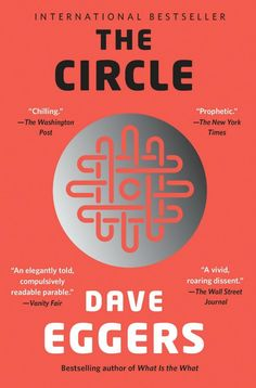 Add The Circle by Dave Eggers to your reading list before it's turned into a movie ASAP.
