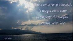 Sono il vento che ti abbraccia. La brezza che ti culla. La tempesta che purifica e regala nuova luce.   Scopri di più su di me e sulle mie pubblicazioni sul mio sito ufficiale. #poesie #poesiedamore #amore #love