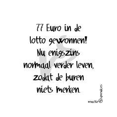 Lotto gewonnen, haha #buren #humor #reactie #spreukjes #quote #Nederlands #tekst…
