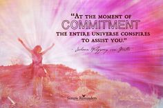 At the moment of commitment the entire universe conspires to assist you. ~Johann Wolfgang von Goethe    #motivation #universe #empowerment #commitment #goal #dream  @SimpleReminders