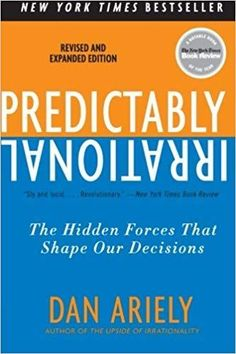 Predictably Irrational, Revised and Expanded Edition: The Hidden Forces That Shape Our Decisions: Dan Ariely: How do we make decisions? How much do we do because others have done it, we think it will work for us, it was the right thing to do? Ernst Hemingway, Books To Read, My Books, Behavioral Economics, Non Fiction, Literary Fiction, Psychology Books, Behavioral Psychology, Critical Thinking