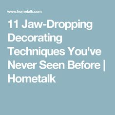 11 Jaw-Dropping Decorating Techniques You've Never Seen Before | Hometalk