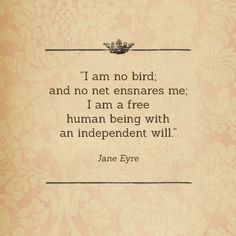 I am no bird; and no net ensnares me; I am a free human being with an independent will. - Jane Eyre #literary #quote
