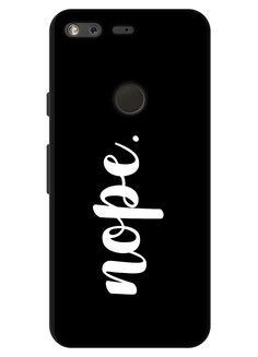12f217f4b0 Nope Phone Case for Google Pixel 2, Google Pixel 2 XL, Google Pixel and