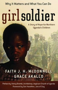 Girl Soldier: A Story of Hope for Northern Uganda's Children by Faith J. H. McDonnell, http://www.amazon.com/dp/0800794214/ref=cm_sw_r_pi_dp_VUfPqb1N5QSMM