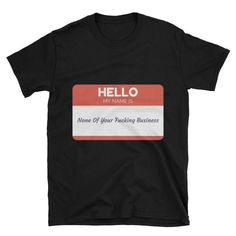 FUNNY Birthday Gifts - Funny T-shirts - Gifts for Guys, Husband or Brother, Tees - HELLO My Name Is: None Of Your Fucking Business by VinylLoversUnite on Etsy
