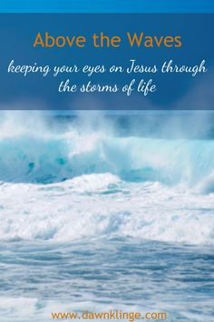 I have had storms in my life.  In some of those storms, I've kept my eyes on Jesus, and in some, I've looked around at my circumstances and started to sink- and I've called out to Jesus, and he has saved me.  He wants to do the same for you, too.