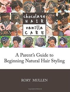 Chocolate Hair Vanilla Care: A Parent's Guide to Beginning Natural Hair Styling by Rory Mullen
